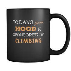 Climbing Todays Good Mood Is Sponsored By Climbing 11oz Black Mug