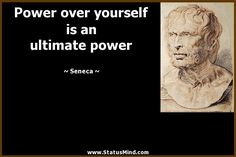 Power over yourself is an ultimate power - Seneca Quotes - StatusMind.com