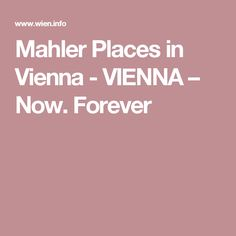 Mahler Places in Vienna - VIENNA – Now. Forever