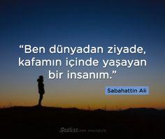 Ben dünyadan ziyade kafamın içinde yaşayan bir insanım. #sabahattin #ali #sözleri