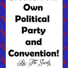 Create your own political party and convention! Complete group project ready to implement..