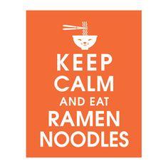 Keep Calm and Eat Ramen Noodles