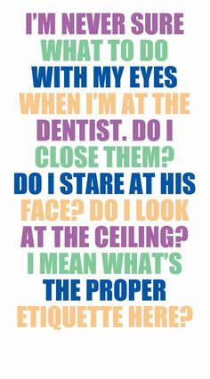 lol next time someone goes to the dentist I dare them to look their dentist in the eye for at least 2 min The Funny, Hilarious, Funny Stuff, Dental Humor, Braces Humor, Dental Hygiene, Lol, I Love To Laugh, Thoughts