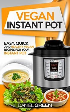 Vegan Instant Pot Cookbook: The Ultimate Vegan Recipe Book For Your Instant Pot - For Pressure Cooking & Slow Cooking Quick, Healthy and Simple Whole Foods Plant Based Meals, Perfect For Clean Eating, http://www.amazon.com/gp/product/B071XTQLR8/ref=cm_sw_r_pi_eb_.v8azb85P2GZ0