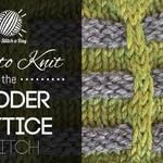 How to Knit the Ladder Lattice Stitch