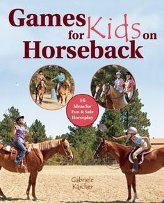 Games for Kids on Horseback: 13 Ideas for Fun and Safe Horseplay by Gabriele Karcher http://www.amazon.com/dp/1570766525/ref=cm_sw_r_pi_dp_VAX7tb1ZGJH7Y