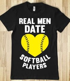Real Men Date Softball Players I would get this for my bf...as a joke. xD