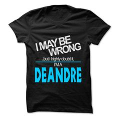 I May Be Wrong But I Highly Doubt It I am... DEANDRE - 99 Cool Name Shirt !  #Deandre. Get now ==> https://www.sunfrog.com/I-May-Be-Wrong-But-I-Highly-Doubt-It-I-am-DEANDRE--99-Cool-Name-Shirt-.html?74430