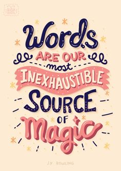 """Words are, in my not-so-humble opinion, our most inexhaustible source of magic. Capable of both inflicting injury, and remedying it."" (x)"
