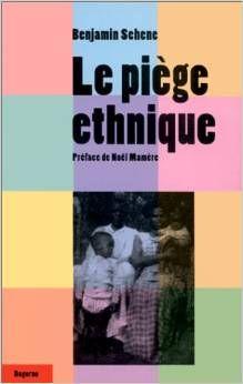 """""""Le piège ethnique"""" de Benjamin Schene. Ce livre est sorti en 1999. C'est un témoignage."""