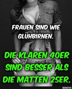 Frauen sind wie Glühbirnen.. | Lustige Bilder, Sprüche, Witze, echt lustig Short Funny Quotes, Funny Quotes About Life, Life Quotes, Man Humor, German Quotes, Wit And Wisdom, Funny Pins, True Words, Positive Thoughts