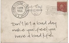 """""""Don't let a bad day make you feel like you have a bad life."""" I need to embrace these words more."""