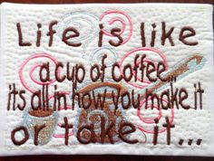 Life is Like a Cup of Coffee...In The Hoop Embroidered Mug Mat done In The Hoop.  Digital File. Available immediately.