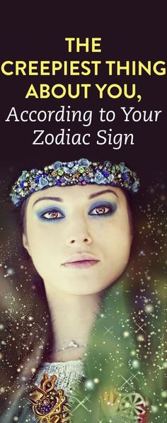 The Creepiest Thing About You, According To Your Zodiac Sign