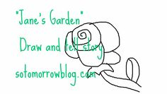 so tomorrow: Jane's Garden Draw and Tell Story
