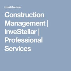 Construction Management | InveStellar | Professional Services