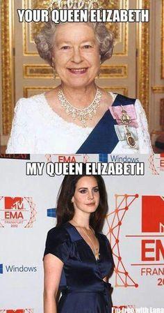 Your queen my queen. Lana Del Rey Memes, Lana Rey, Lana Del Ray, Elizabeth Woolridge Grant, Elizabeth Grant, Queen Elizabeth, I Fall To Pieces, Brooklyn Baby, Shes Perfect
