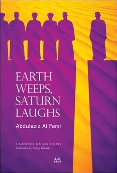 Earth Weeps, Saturn Laughs (Modern Omani Novels) - Kindle edition by Abdulaziz Al Farsi, Nancy Roberts. Literature & Fiction Kindle eBooks @ Amazon.com.