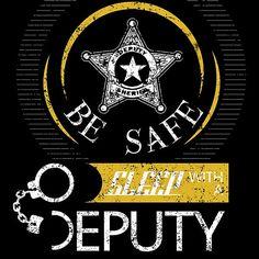 Deputy Sheriff Funny Tee Be Safe Sleep with a Deputy Sheriff