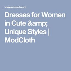 Dresses for Women in Cute & Unique Styles | ModCloth