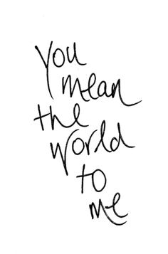 Discover and share You Mean The World Quotes. Explore our collection of motivational and famous quotes by authors you know and love. Cute Love Quotes, Romantic Love Quotes, Love Yourself Quotes, Love Quotes For Him, Me Quotes, Cant Wait To See You Quotes, Psycho Quotes, Lovers Quotes, Daily Quotes