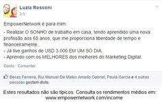 A Luzia Rosconi é brasileira e tem 65 anos!! A idade não a impediu de entrar para a Empower e desenvolver este projeto como uma profissional. Já teve dias de ganhar $3000* com a Empower. A Luzia é uma mulher guerreira e um exemplo de vida para todos nós.  Mais info: http://paulagarcia.biz/r/escolhoserfeliz-PT .........  *Estes resultados não são típicos. Consulta os rendimentos médios em http://badasscontent.com/disclaimer-rendimentos