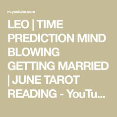 LEO | TIME PREDICTION MIND BLOWING GETTING MARRIED | JUNE TAROT READING - YouTube Leo Tarot, Tarot Reading, Mind Blown, Getting Married, June, Mindfulness, Youtube, Consciousness, Youtubers