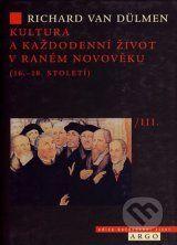 Kultura a kazdodenni zivot v ranem novoveku (16. - 18. stoleti)  /III. (Richard van Dulmen)