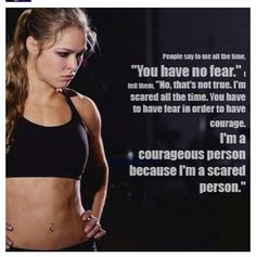 You have to have fear in order to have courage Rhonda Rousy, Rowdy Ronda, Ufc Women, Ufc Fighters, Karate, Brazilian Jiu Jitsu, Fitness Quotes, Kickboxing, Girls Be Like