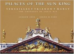 Palaces of the Sun King: Versailles, Trianon, Marly: The Chateaux of Louis XIV: Bernd Dams, Andrew Zega, Vicomte De Rohan: 9780847824731: Amazon.com: Books