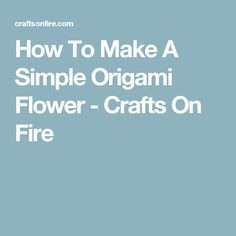 How To Make A Simple Origami Flower - Crafts On Fire