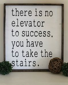 There Is No Elevator To Success. You Have To Take The Stairs. #inspirationalart #motivational #homedecor