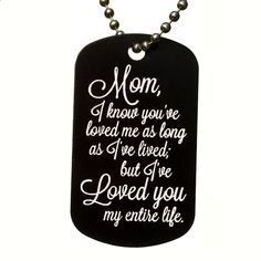 Mom, I Know You Have Loved Me Dog Tag