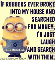 If robbers ever broke into my house to search for money