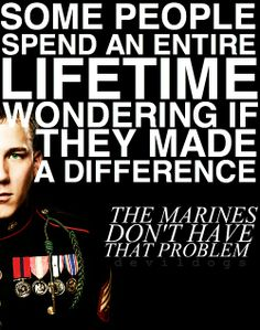 I sleep good at night knowing the United States Marine Corps is on my side.