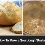 How To Make a Sourdough Starter And Great Sourdough Bread Recipe