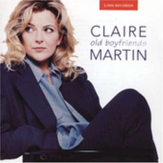 Claire Martin - Old Boyfriends. This Brit has a voice like cool, clear water. It soothes and tingles from the first syllable. All of her albums are terrific, but this is my favorite. Women In Music, Claire, The Voice, Jazz, My Favorite Things, Boyfriends, Syllable, Beautiful, Masters