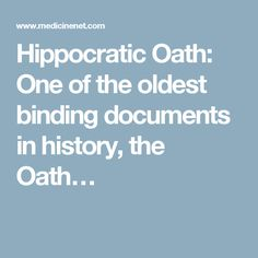 Hippocratic Oath: One of the oldest binding documents in history, the Oath…