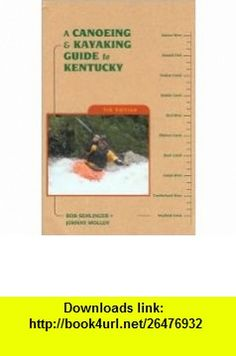 A Canoeing  Kayaking Guide to Kentucky, 5th (Canoeing  Kayaking Guides - Menasha) 5th (fifth) edition Text Only Bob Sehlinger ,   ,  , ASIN: B004TH5QIQ , tutorials , pdf , ebook , torrent , downloads , rapidshare , filesonic , hotfile , megaupload , fileserve