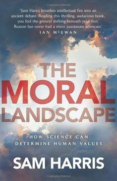 The Moral Landscape/Sam Harris- Main Library 171.2 HAR