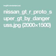 nissan_gt_r_proto_super_gt_by_dangeruss.jpg (2000×1500)