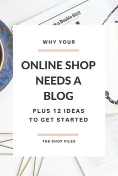 Why your online shop needs a blog and 12 ideas on how to get started
