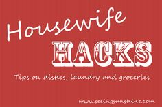 Housewife Hacks - Blog with tips on dishes, laundry and groceries.