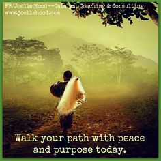Walk your path with peace and purpose. #peace #purpose #inspiration Become the best possible version of yourself. FB/Joelle Hood--Catalyst Coaching & Consulting  www.joellehood.com #inspirationalquotes