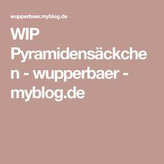 WIP Pyramidensäckchen - wupperbaer - myblog.de