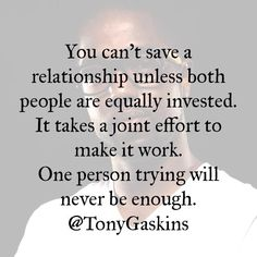 You can't save a relationship unless both people are equally invested. It takes joint effort to make it work. One person trying will never be enough.