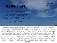 Un corso di Miracoli.: Lezione 343 del libro di esercizio. Non mi è stato chiesto di fare nessun sacrificio per trovare la misericordia e la pace di Dio.