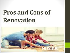 The decision to renovate an individual's house is one that is not taken lightly by whoever decides to involve themselves in such a process.  http://www.slideshare.net/JesiKa3/pros-and-cons-of-renovation