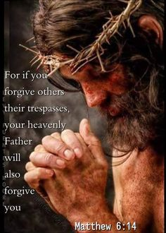 """""""For if ye forgive men their trespasses, your heavenly Father will also forgive you: But if ye forgive not men their trespasses, neither will your Father forgive your trespasses"""" Matthew Prayer Quotes, Bible Verses Quotes, Bible Scriptures, Lesson Quotes, Music Quotes, Wisdom Quotes, Quotes Quotes, Pictures Of Jesus Christ, Names Of Jesus"""