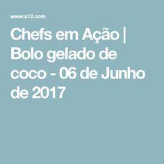 Chefs em Ação | Bolo gelado de coco - 06 de Junho de 2017